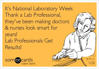 Funny Encouragement Ecard: Its National Laboratory Week Thank a Lab Professional, theyve been making doctors & nurses look smart for years! Lab Professionals Get Res.