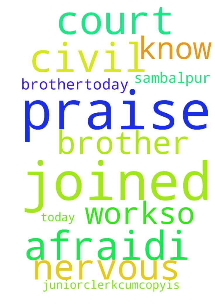 Praise the lord brother.today I joined - Praise the lord brother.today I joined as a juniorclerkcumcopyis in civil court sambalpur but I was so nervous and afraid.I dont know how to do the work.so please prayer for me. Posted at: https://prayerrequest.com/t/C33 #pray #prayer #request #prayerrequest