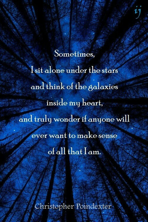 Sometimes I sit alone under the stars and think of the ...
