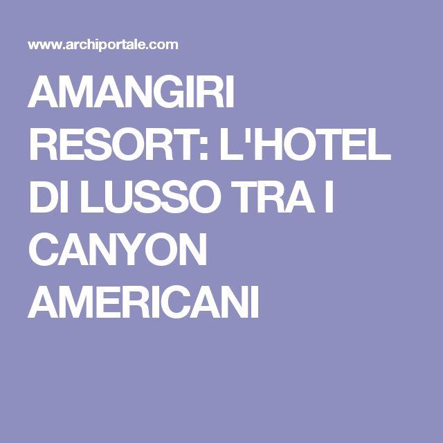 AMANGIRI RESORT: L'HOTEL DI LUSSO TRA I CANYON AMERICANI