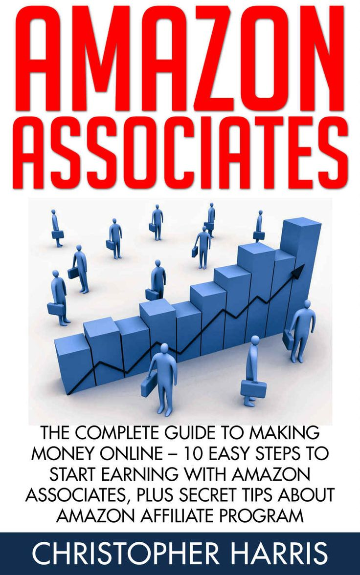 Amazon.com: Amazon Associates: The Complete Guide To Making Money Online - 10 Easy Steps to Start Earning With Amazon Associates, Plus Secret Tips About Amazon Affiliate Program eBook: Christopher Harris: Kindle Store