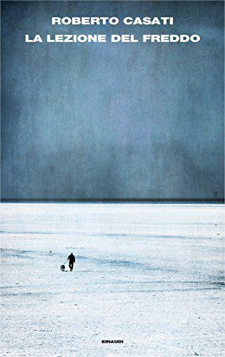 La lezione del freddo di Roberto Casati https://www.amazon.it/dp/8806236105/ref=cm_sw_r_pi_dp_U_x_HQwUAb99GDFY4