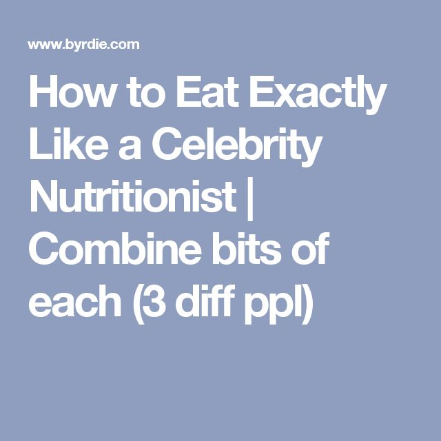 How to Eat Exactly Like a Celebrity Nutritionist | Combine bits of each (3 diff ppl)