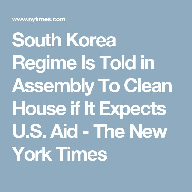 South Korea Regime Is Told in Assembly To Clean House if It Expects U.S. Aid - The New York Times