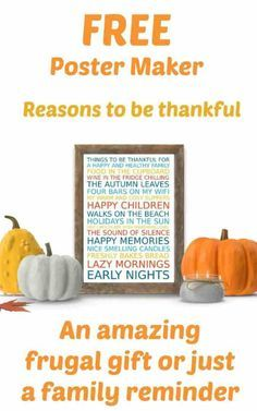 Free Poster Maker - Reasons to be thankful. An amazing frugal gift on a budget or simply a family reminder.