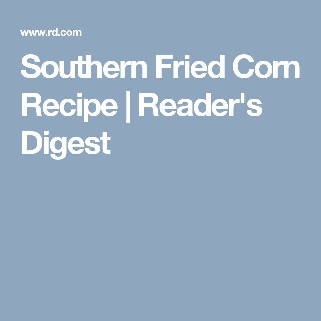 Southern Fried Corn Recipe | Reader's Digest
