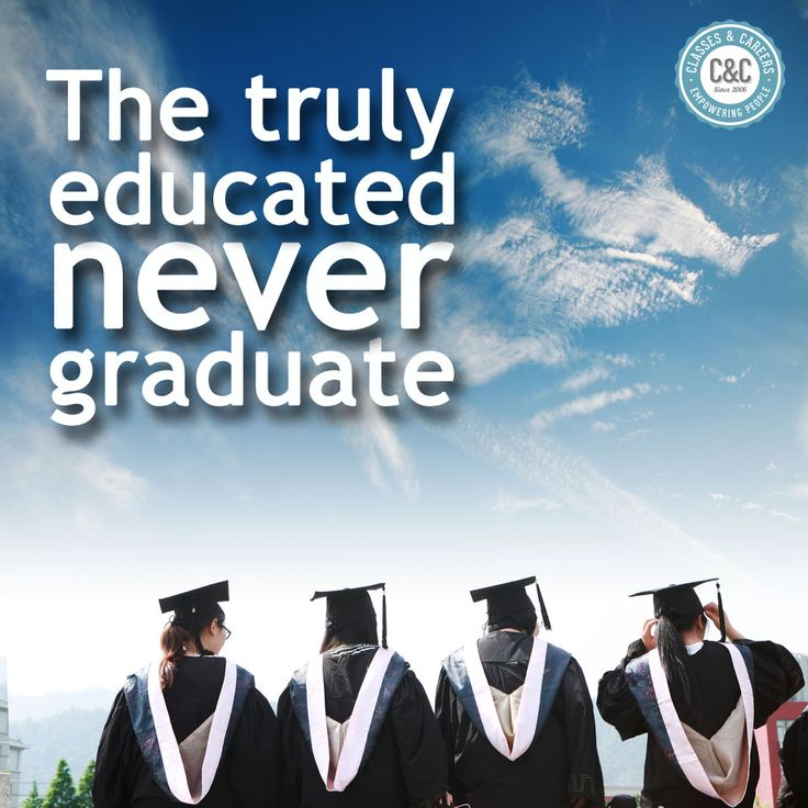 The truly educated never graduate inspiration quote