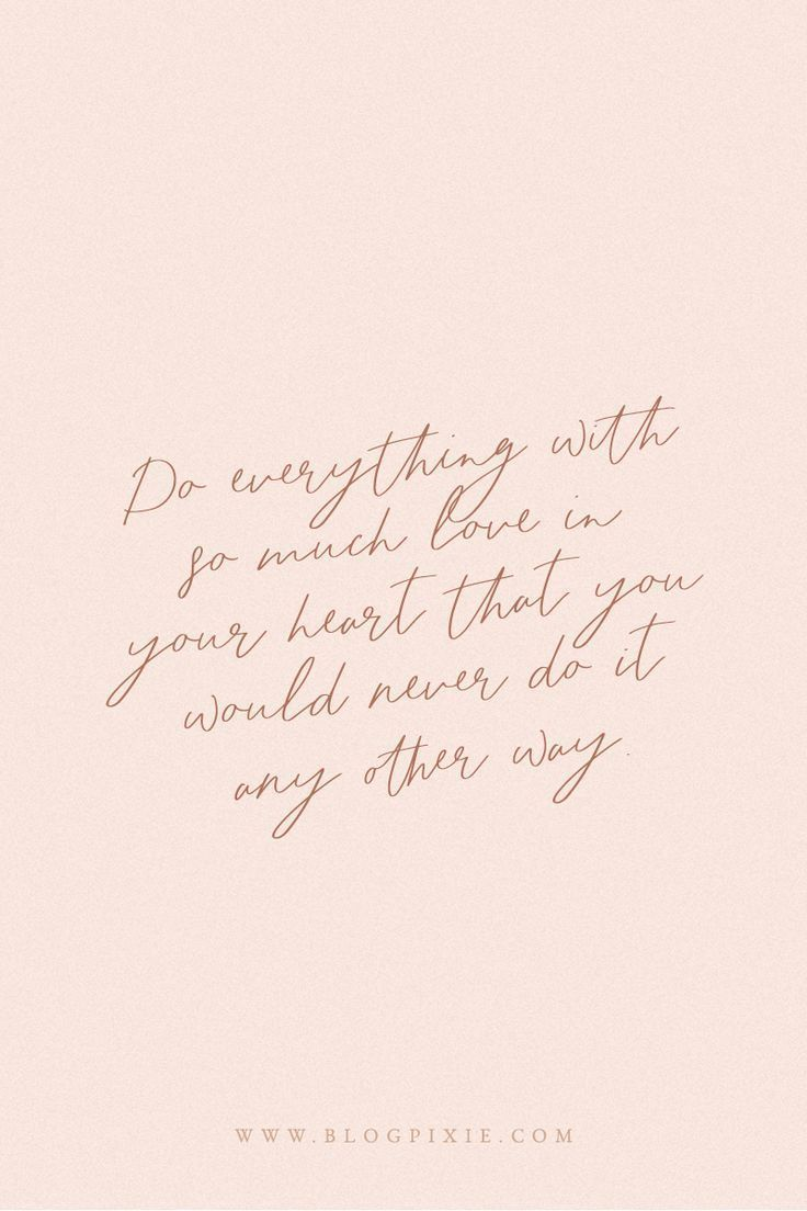 Inspirational Quote Do Everything With So Much Love In Your Heart That You Would Never Do It Any Other Way Life Life Quotes Tumblr Words Quotes Life Quotes