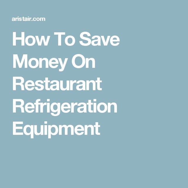 How To Save Money On Restaurant Refrigeration Equipment