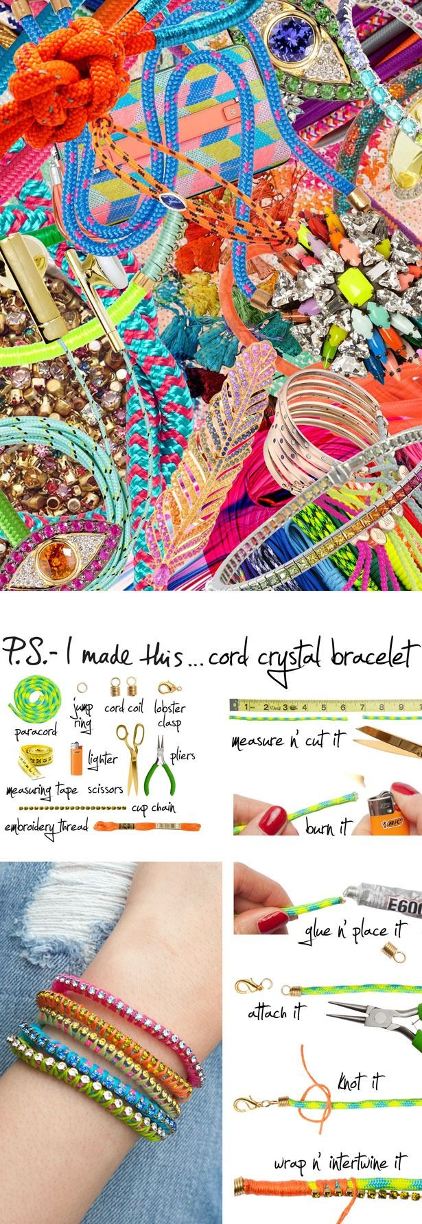 Our recipe for doing thingsright is simple: go big, and go bright. A wrist that sports stacks of vivid color mixedwith a bit of bling is a reminder of what summer is all about - letting loose and havingfun with your friends, and your style.   Tocreate: Usescissorsto cut a piece ofparacordto the approximate size of your wrist and seal the cord by burning the tips. Squeeze a small dab ofglueonto one end of the paracord and place thecord coilcap over. Repeat on the other end. ...