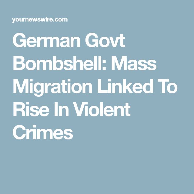 German Govt Bombshell: Mass Migration Linked To Rise In Violent Crimes