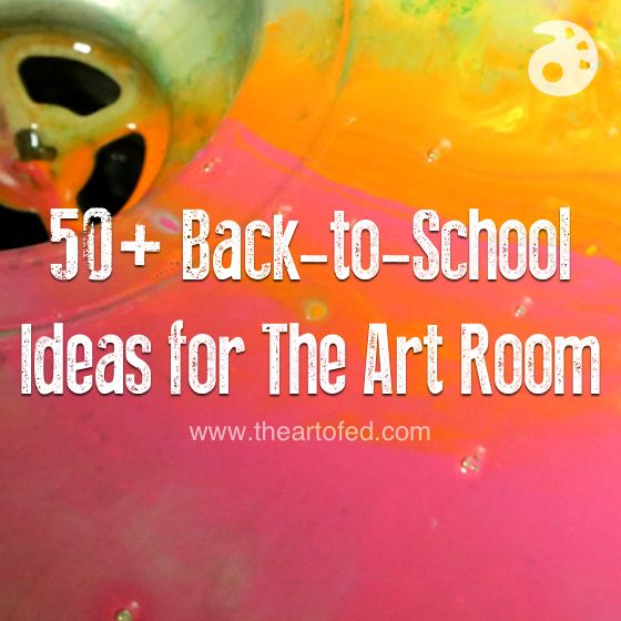 50+ Back-to-School Ideas for The Art Room