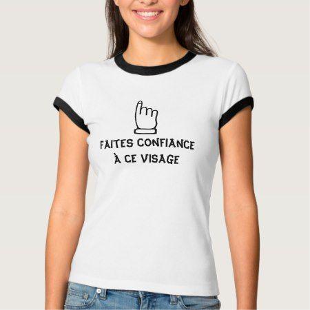 Faites confiance à ce visage - Trust this face T-Shirt - click to get yours right now!