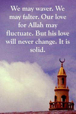 Allah's love is solid.