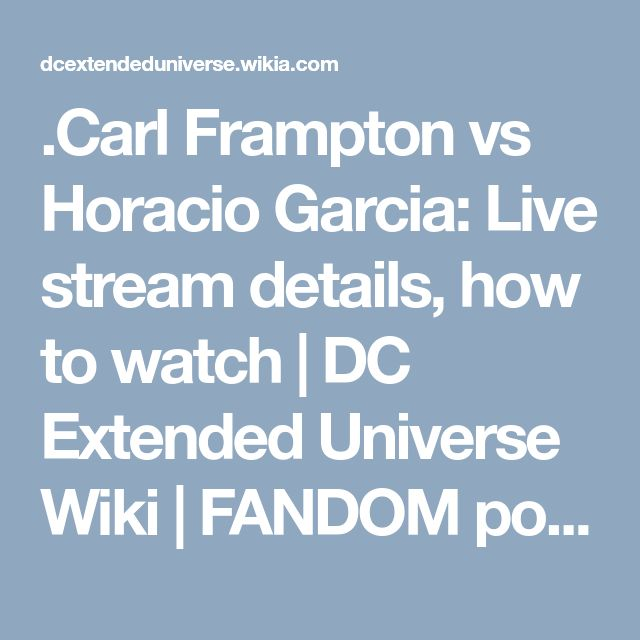 .Carl Frampton vs Horacio Garcia: Live stream details, how to watch | DC Extended Universe Wiki | FANDOM powered by Wikia
