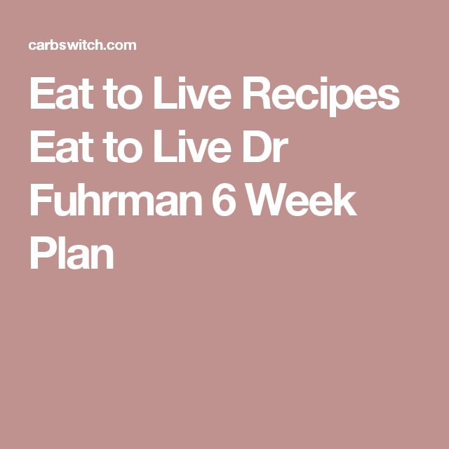 Eat to Live Recipes Eat to Live Dr Fuhrman 6 Week Plan