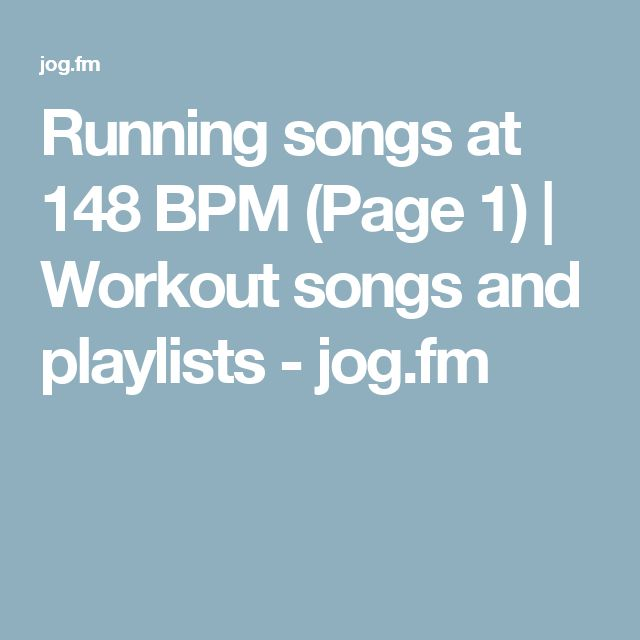 Running songs at 148 BPM (Page 1) | Workout songs and playlists - jog.fm