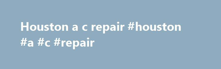 Houston a c repair #houston #a #c #repair http://botswana.nef2.com/houston-a-c-repair-houston-a-c-repair/  # What Can The A/C Guy Do for You? 1. We'll install your air conditioning unit in The Woodlands, TX Texas summers are downright hot. If you're sick and tired of sweating your vacation away, pick up the phone and call The A/C Guy, LLC. We're an air conditioning contractor that's trusted by homeowners and business owners alike in the area around The Woodlands, Texas. We install all makes…