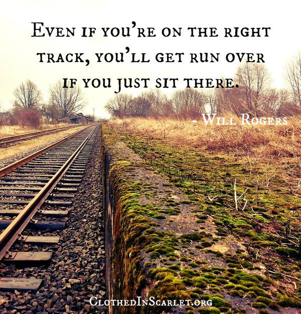Even if you're on the right track, you'll get run over if you just sit there. - Will Rogers #Quotes