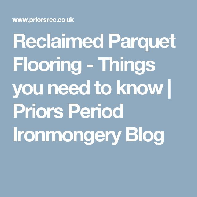 Reclaimed Parquet Flooring - Things you need to know | Priors Period Ironmongery Blog