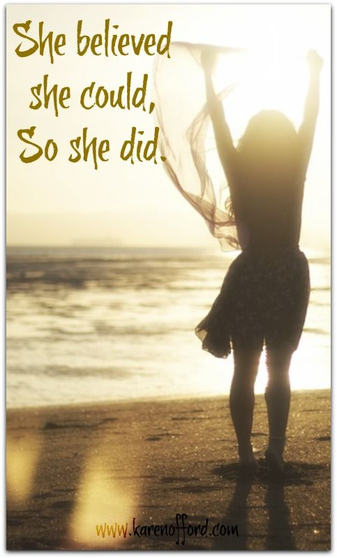 She believed she could, so she did. Discover how; http://www.karenofford.com/Celebrating-You-e-course-information.html