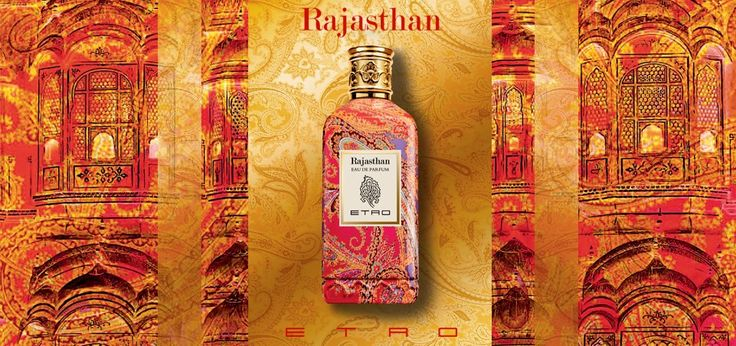 Rajasthan  The new Etro Fragrance holds hope for tomorrow,  creating the perfect balance between cosmopolitan accents and the timeless grace of a shining India.