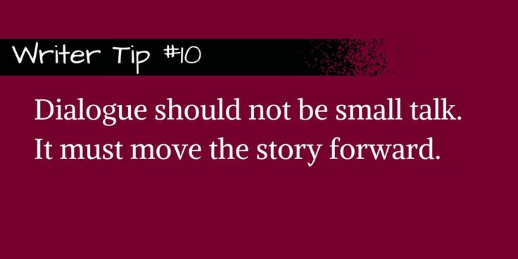 Don't bore readers. Use every word of dialogue to move your story forward.