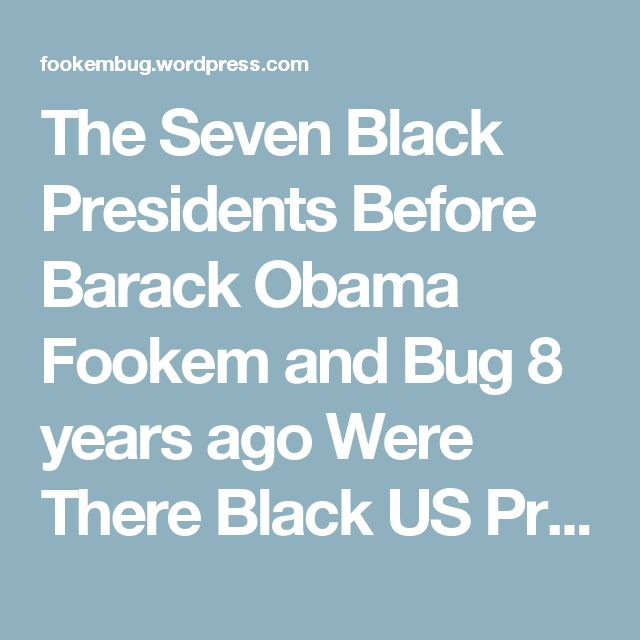 The Seven Black Presidents Before Barack Obama   Fookem and Bug 8 years ago Were There Black US Presidents before? The people thought that Barack Obama is the first black President of the United States. Wrong.  1. John Hanson (a Moor) was actually the 1st President of the United States, he served from 1781 – 1782 and he was black. The new country was actually formed on March 1, 1781 with the adoption of The Articles of Confederation. This document was actually proposed on June 11, 1776, but…