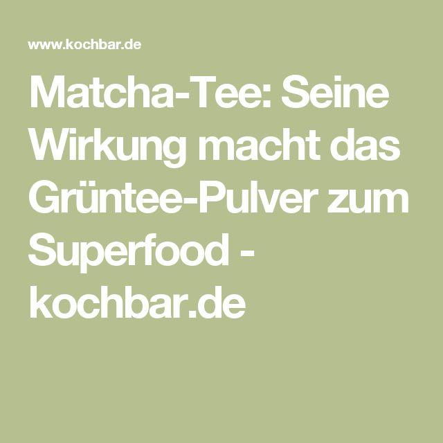 Matcha-Tee: Seine Wirkung macht das Grüntee-Pulver zum Superfood - kochbar.de