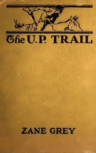 The U. P. Trail (Illustrated Edition) (Western Cowboy Classics Book 92) by [Grey, Zane]
