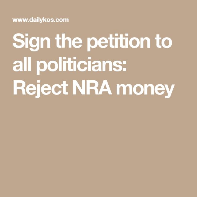 Sign the petition to all politicians: Reject NRA money