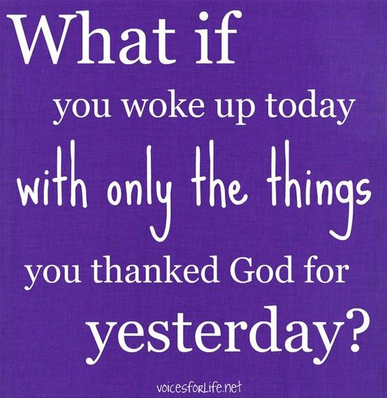 What did you thank God for yesterday?