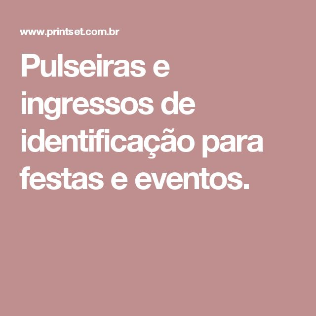 Pulseiras e ingressos de identificação para festas e eventos.
