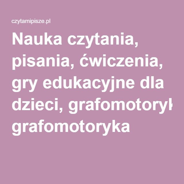 Nauka czytania, pisania, ćwiczenia, gry edukacyjne dla dzieci, grafomotoryka
