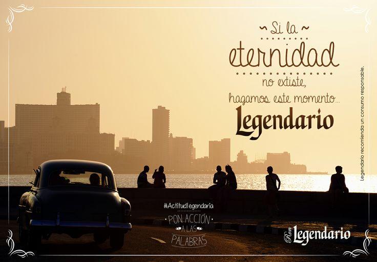 Si la eternidad no existe hagamos este momento Legendario.