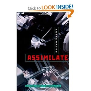 Assimilate: A Critical History of Industrial Music: S. Alexander Reed: 9780199832606: Amazon.com: Books