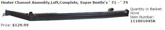 Heater Channel Assembly,Left,Complete, Super Beetle's ' 71 - ' 79 Item Number: 111801045K Price: $129.99 This is the left heater channel assembly complete for Super Beetle's from ' 71 - ' 79. #aircooled #combi #1600cc #bug #kombilovers #kombi #vwbug #westfalia #VW #vwlove #vwporn #vwflat4 #vwtype2 #VWCAMPER #vwengine #vwlovers #volkswagen #type1 #type3 #slammed #safariwindow #bus #porsche #vwbug #type2 #23window #wheels #custom #vw #EISPARTS