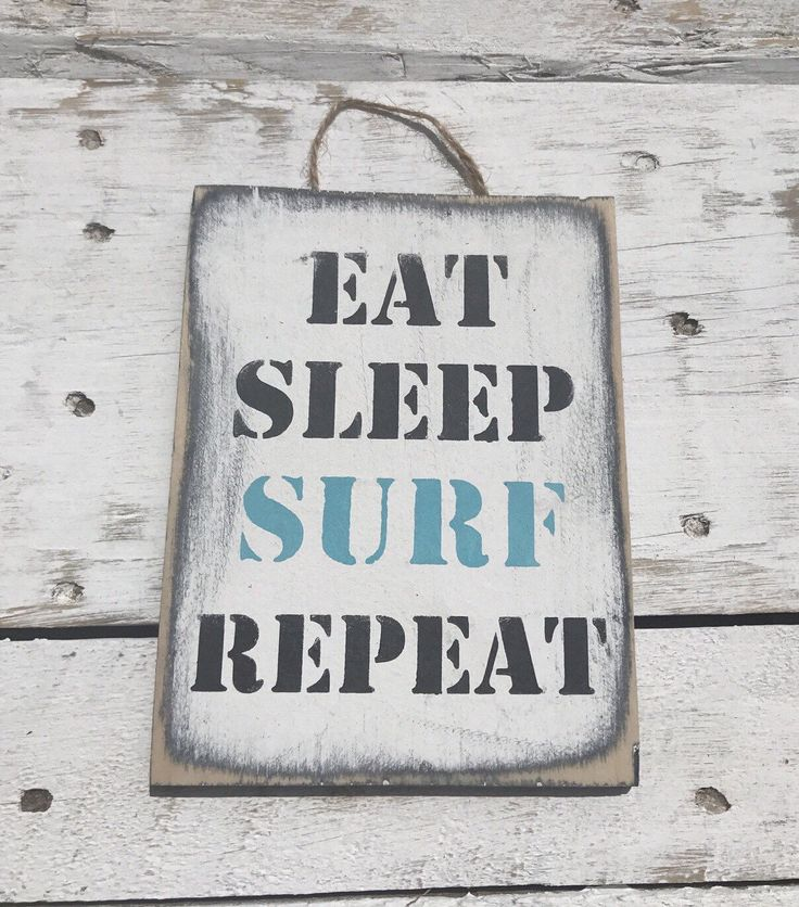 A personal favourite from my Etsy shop https://www.etsy.com/au/listing/229478613/eat-sleep-surf-repeat-wooden-sign-beach