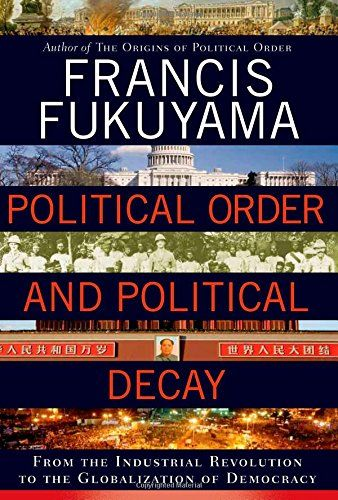 Political Order and Political Decay: From the Industrial Revolution to the Globalization of Democracy - Francis Fukuyama http://smile.amazon.com/dp/0374227357/ref=cm_sw_r_pi_dp_h9GJub1511HBT