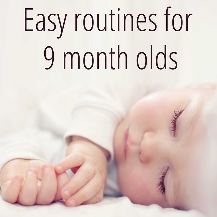 Good routines and advice for 9 month olds.