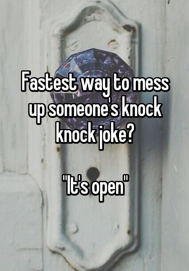 """Fastest way to mess up someone's knock knock joke?    """"It's open"""" #ad"""