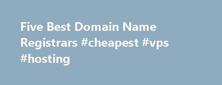 Five Best Domain Name Registrars #cheapest #vps #hosting http://vps.remmont.com/five-best-domain-name-registrars-cheapest-vps-hosting/  #best domain hosting # Go Daddy has built a customer base by offering cheap package deals (combining domain registration and web hosting) as well as frequent specials on domain registration. Go Daddy registrations include what amounts to a free mini-hosting plan. You get a five-page web site based on one of their templates, a photo