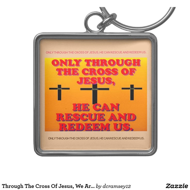 ONLY THROUGH THE CROSS OF JESUS, HE CAN RESCUE AND REDEEM US. Square Keychain.