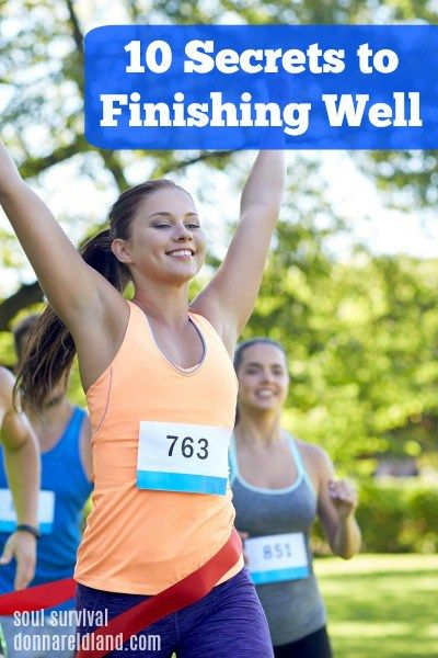 10 SECRETS TO FINISHING WELL (7.18) Will you finish well or will pride and self-sufficiency show up when least expected? Find out what makes the difference. http://donnareidland.com/the-secret-to-finishing-well-july-18/