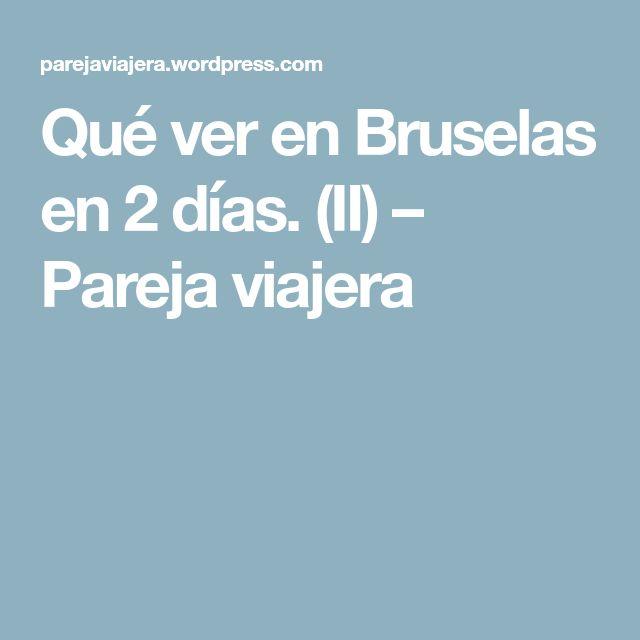 Qué ver en Bruselas en 2 días. (II) – Pareja viajera