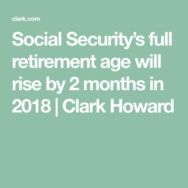 Social Security's full retirement age will rise by 2 months in 2018 | Clark Howard