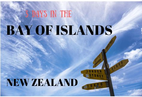 3 Days in the Bay of Islands, New Zealand - Bucket List The Bay of Islands.