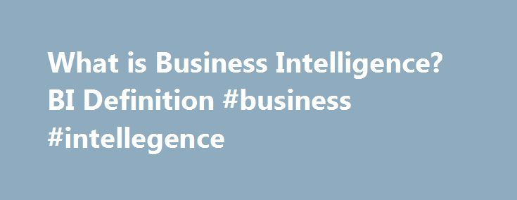 What is Business Intelligence? BI Definition #business #intellegence http://diet.remmont.com/what-is-business-intelligence-bi-definition-business-intellegence/  # Business Intelligence What is Business Intelligence (BI)? The term Business Intelligence (BI) refers to technologies, applications and practices for the collection, integration, analysis, and presentation of business information. The...