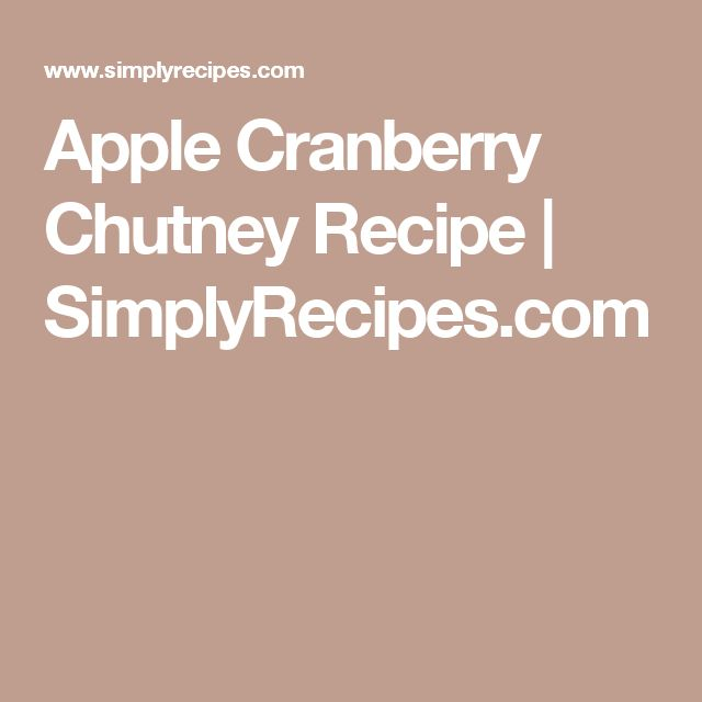 Apple Cranberry Chutney Recipe | SimplyRecipes.com