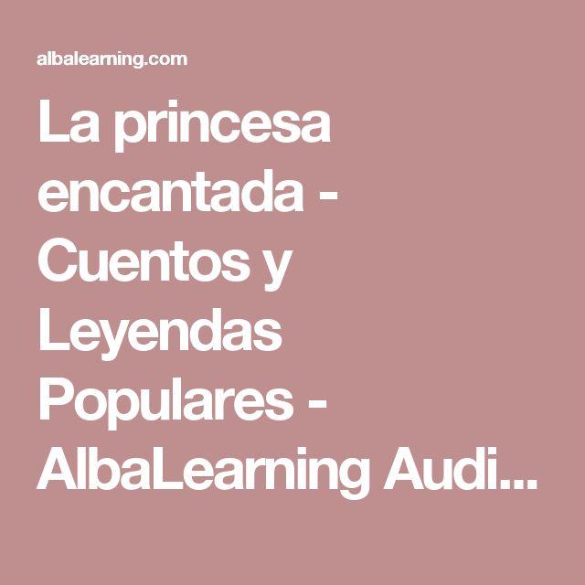 La princesa encantada - Cuentos y Leyendas Populares - AlbaLearning Audiolibros y Libros Gratis